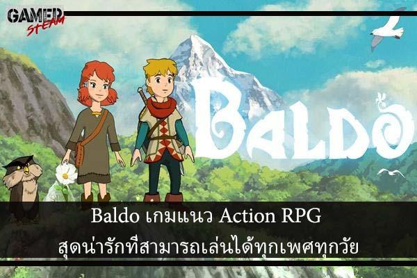 Baldo เกมแนว Action RPG สุดน่ารักที่สามารถเล่นได้ทุกเพศทุกวัย